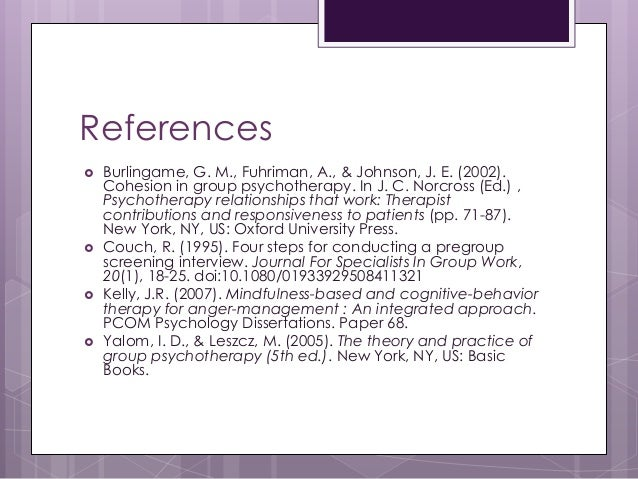 References  Burlingame, G. M., Fuhriman, A., & Johnson, J. E. (2002). Cohesion in group psychotherapy. In J. C. Norcross ...
