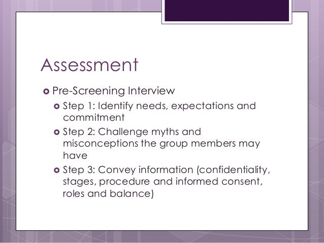 Assessment  Pre-Screening Interview  Step 1: Identify needs, expectations and commitment  Step 2: Challenge myths and m...