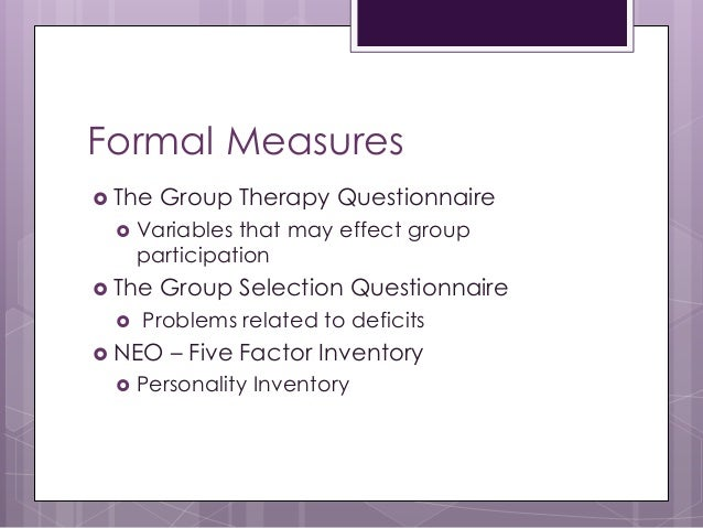 Formal Measures  The Group Therapy Questionnaire  Variables that may effect group participation  The Group Selection Qu...