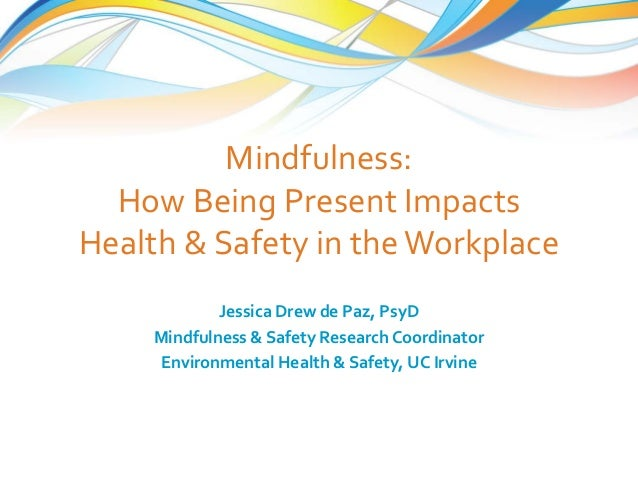 Mindfulness: How Being Present Impacts Health & Safety in the Workplace  Jessica Drew de Paz, PsyD  Mindfulness & Safety R...