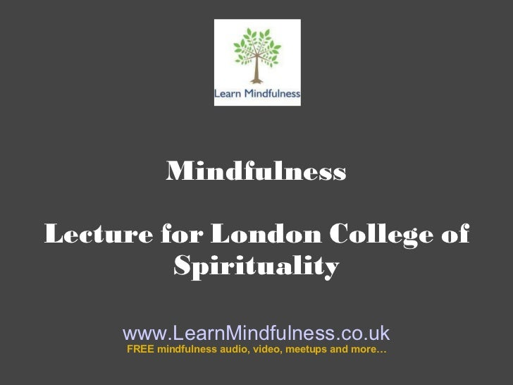 Mindfulness Lecture for London College of Spirituality www.LearnMindfulness.co.uk FREE mindfulness audio, video, meetups a...