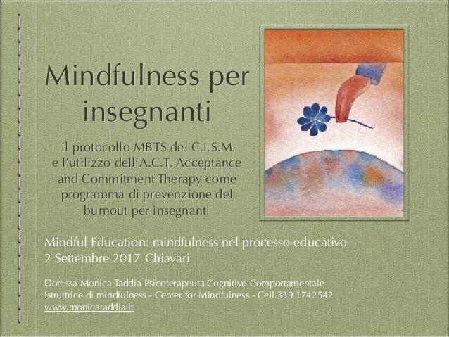 Mindfulness per insegnanti il protocollo MBTS del C.I.S.M. e l'utilizzo dell'A.C.T. Acceptance and Commitment Therapy come...