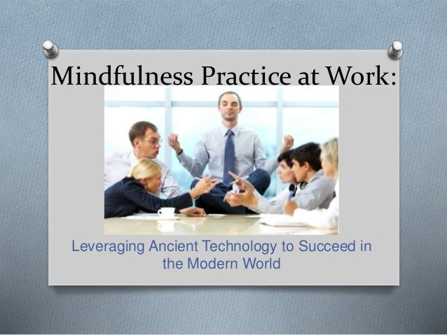 Mindfulness Practice at Work: Leveraging Ancient Technology to Succeed in the Modern World