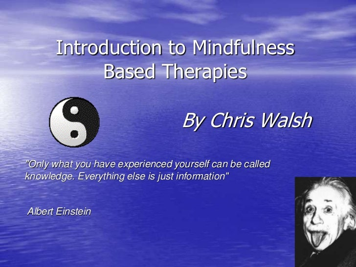 "Introduction to Mindfulness           Based Therapies                                  By Chris Walsh""Only what you have e..."