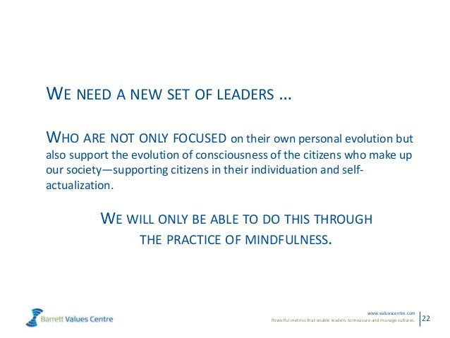 Powerful metrics that enable leaders to measure and manage cultures.www.valuescentre.com22WE NEED A NEW SET OF LEADERS …WH...