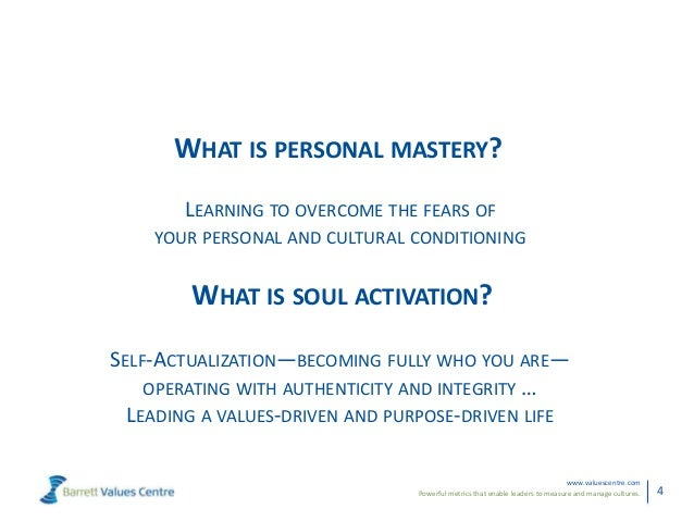 Powerful metrics that enable leaders to measure and manage cultures.www.valuescentre.com4WHAT IS PERSONAL MASTERY?LEARNING...