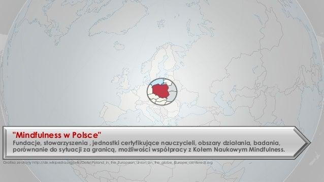 """UKŁAD TYTUŁ  Podtytuł  """"Mindfulness w Polsce""""  Fundacje, stowarzyszenia , jednostki certyfikujące nauczycieli, obszary dzi..."""