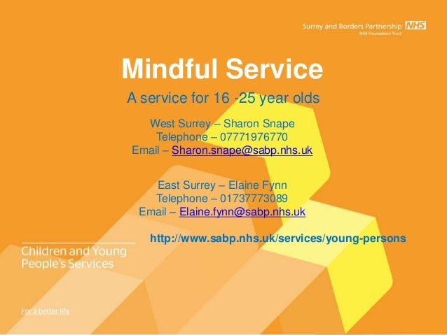Mindful ServiceA service for 16 -25 year olds  West Surrey – Sharon Snape    Telephone – 07771976770Email – Sharon.snape@s...