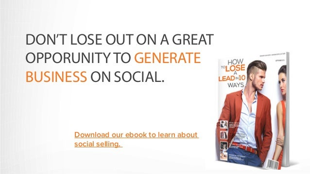 DON'T LOSE OUT ON A GREAT  OPPORUNITY TO GENERATE  BUSINESS ON SOCIAL.  Download our ebook to learn about  social selling.