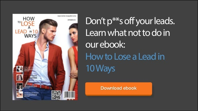 Don't p**s off your leads.  Learn what not to do in  our ebook:  How to Lose a Lead in  10 Ways  Download ebook