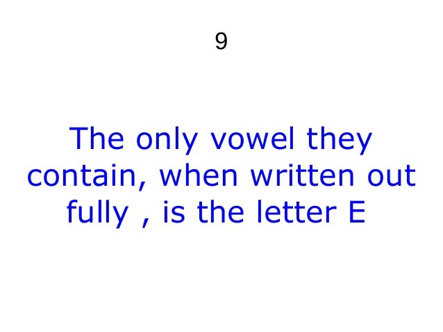 9 The only vowel they contain, when written out fully , is the letter E