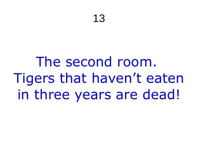 13 The second room. Tigers that haven't eaten in three years are dead!