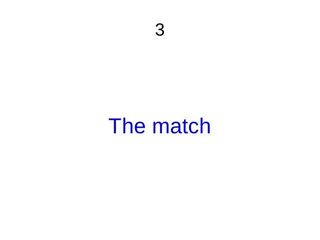 3 The match