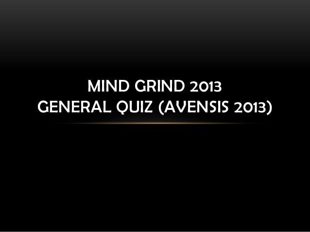 MIND GRIND 2013GENERAL QUIZ (AVENSIS 2013)