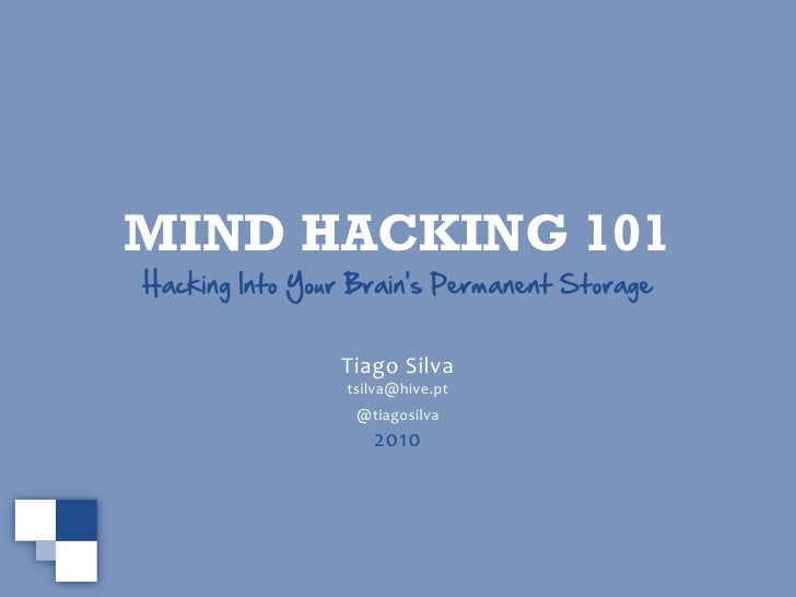 MIND HACKING 101 Hacking Into Your Brain's Permanent Storage                   Tiago Silva                  tsilva@hive.pt...