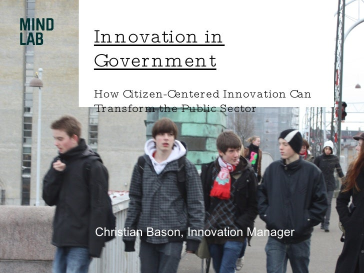 Innovation in Government How Citizen-Centered Innovation Can Transform the Public Sector Christian Bason, Innovation Manager