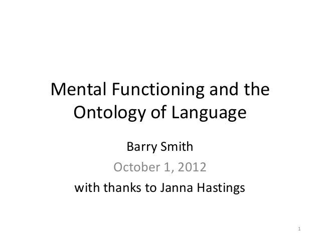 Mental Functioning and theOntology of LanguageBarry SmithOctober 1, 2012with thanks to Janna Hastings1