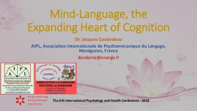 Mind-Language, the Expanding Heart of Cognition Dr. Jacques Coulardeau AIPL, Association Internationale de Psychomécanique...