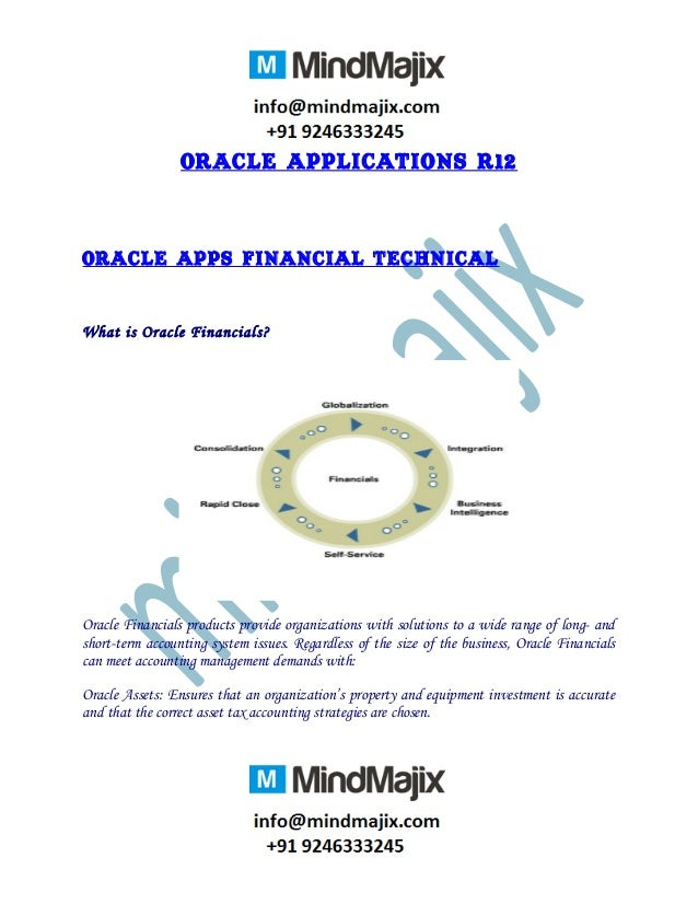 Oracle Applications R12Oracle Apps Financial TechnicalWhat is Oracle Financials?Oracle Financials products provide organiz...