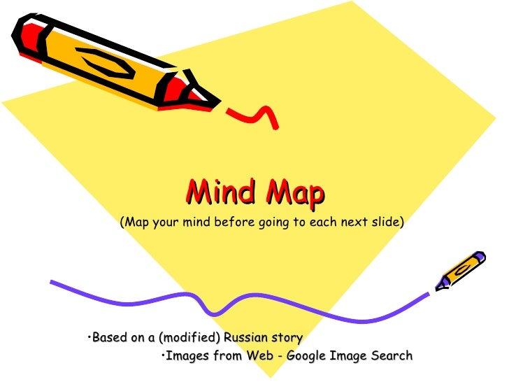 Mind Map <ul><li>Based on a (modified) Russian story </li></ul><ul><li>Images from Web - Google Image Search </li></ul>(Ma...