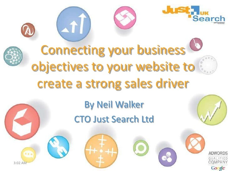 Connecting your business objectives to your website to create a strong sales driver<br />By Neil Walker<br />CTO Just Sear...