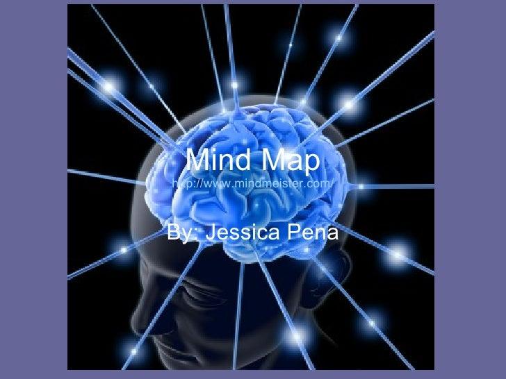 Mind Map By: Jessica Pena http://www.mindmeister.com/