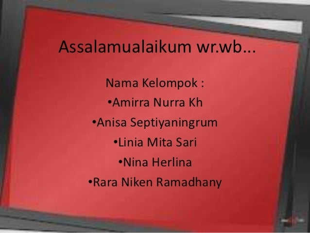 Assalamualaikum wr.wb...      Nama Kelompok :      •Amirra Nurra Kh    •Anisa Septiyaningrum       •Linia Mita Sari       ...