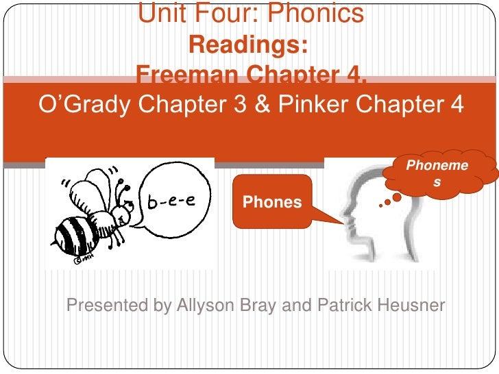 Unit Four: PhonicsReadings::Freeman Chapter 4, O'Grady Chapter 3 & Pinker Chapter 4<br />Phonemes<br />Phones<br />Present...