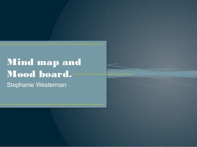 Mind map and Mood board. Stephanie Westerman