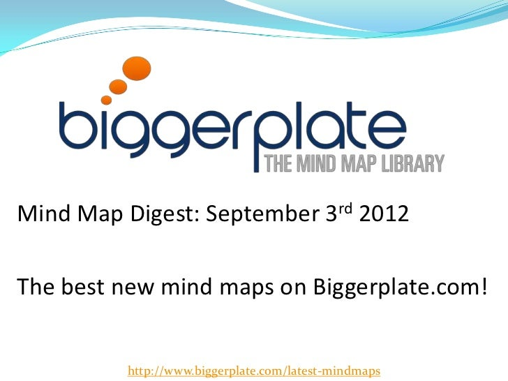 Mind Map Digest: September 3rd 2012The best new mind maps on Biggerplate.com!         http://www.biggerplate.com/latest-mi...