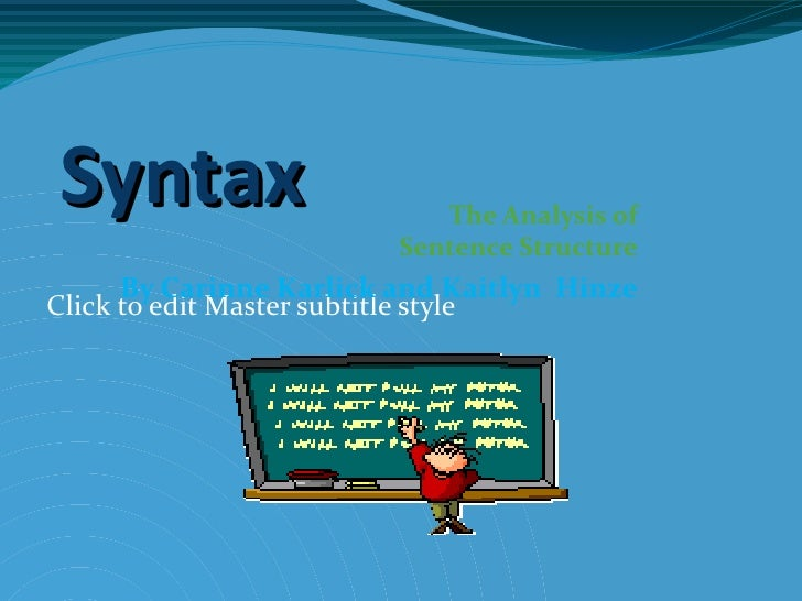 Syntax The Analysis of  Sentence Structure By Carinne Karlick  and Kaitlyn Hinze C:Documents and SettingsCarinneLocal Sett...