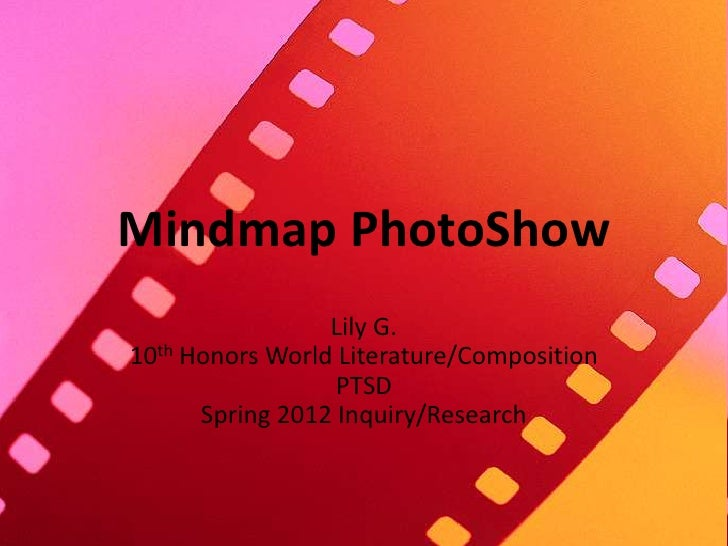 Mindmap PhotoShow                 Lily G.10th Honors World Literature/Composition                  PTSD      Spring 2012 I...