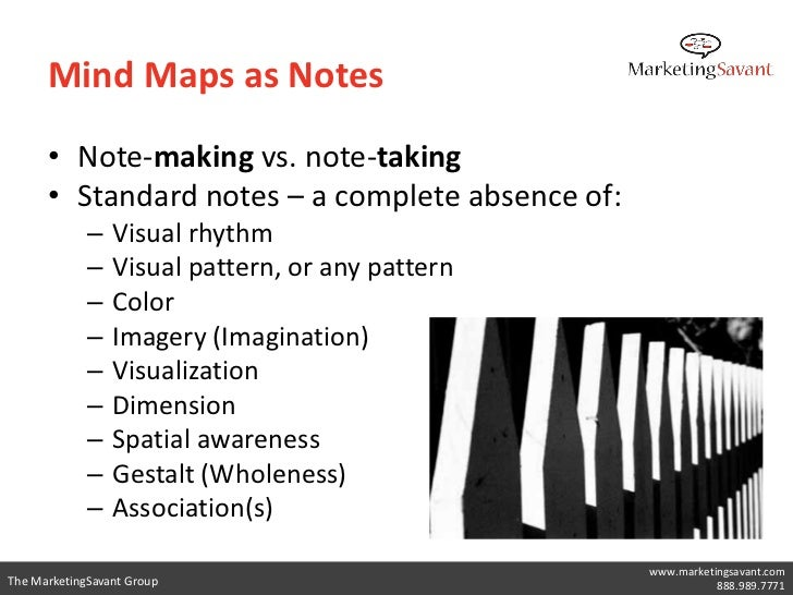 Mind Maps as Notes      • Note-making vs. note-taking      • Standard notes – a complete absence of:             –   Visua...