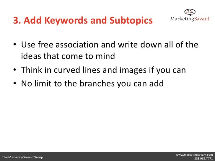 3. Add Keywords and Subtopics      • Use free association and write down all of the        ideas that come to mind      • ...