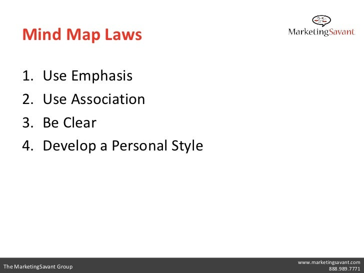 Mind Map Laws      1.      Use Emphasis      2.      Use Association      3.      Be Clear      4.      Develop a Personal...