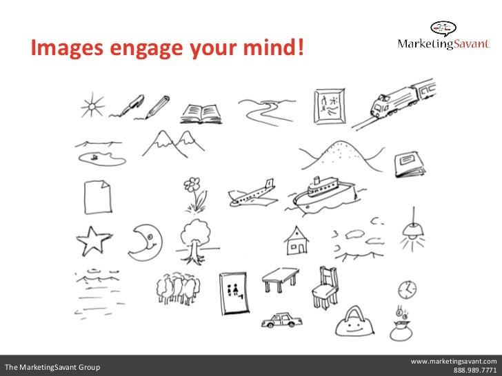 Images engage your mind!                                 www.marketingsavant.comThe MarketingSavant Group                 ...