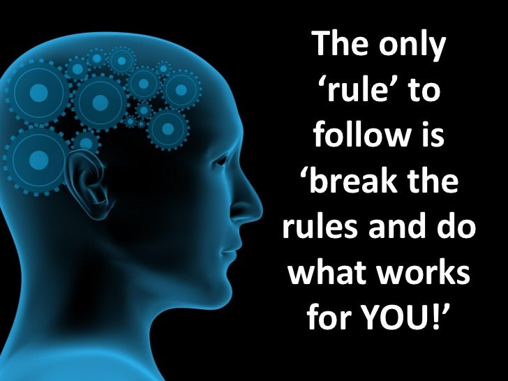 The only   'rule' to   follow is 'break therules and dowhat works  for YOU!'
