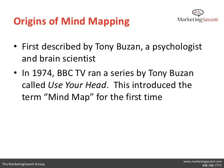 Origins of Mind Mapping      • First described by Tony Buzan, a psychologist        and brain scientist      • In 1974, BB...