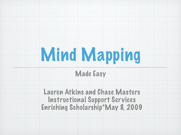 Mind Mapping            Made Easy   Lauren Atkins and Chase Masters   Instructional Support Services Enriching Scholarship...