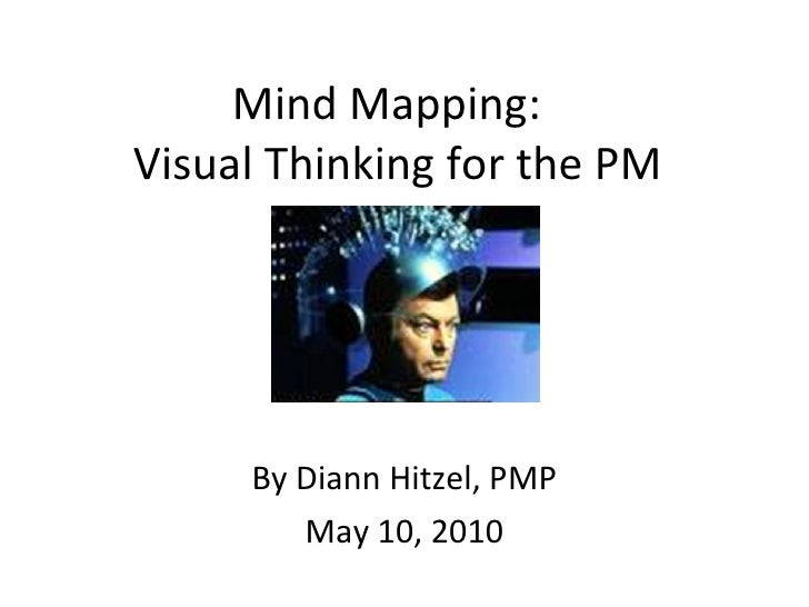 Mind Mapping:  Visual Thinking for the PM By Diann Hitzel, PMP May 10, 2010