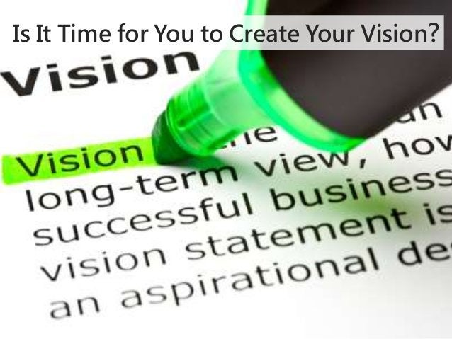 Is It Time for You to Create Your Vision?
