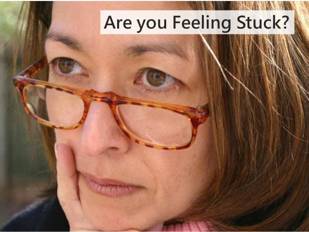 Are you Feeling Stuck?