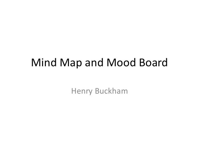 Mind Map and Mood Board Henry Buckham