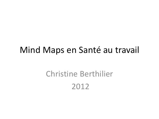 Mind Maps en Santé au travail      Christine Berthilier              2012