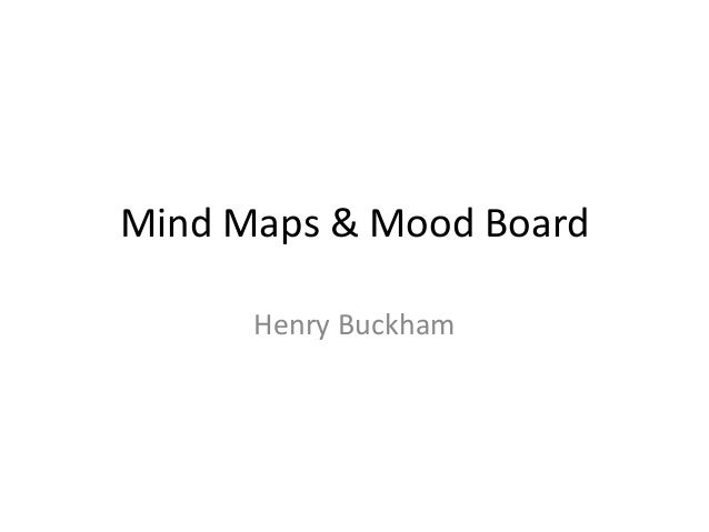 Mind Maps & Mood Board Henry Buckham
