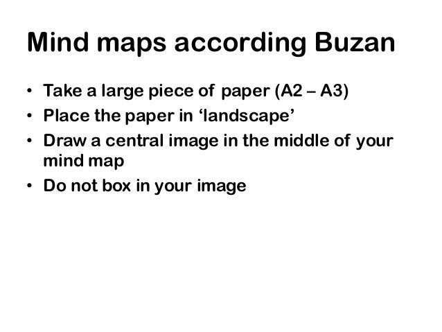Mind maps according Buzan• Take a large piece of paper (A2 – A3)• Place the paper in 'landscape'• Draw a central image in ...