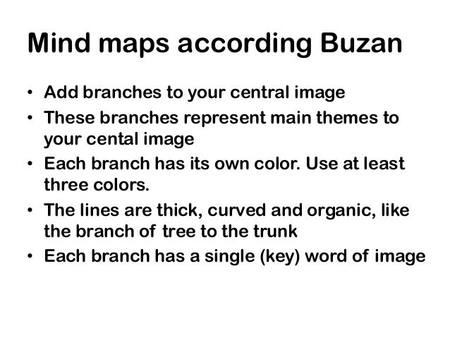 Mind maps according Buzan• Add branches to your central image• These branches represent main themes to  your cental image•...