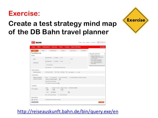 Exercise:Create a test strategy mind mapof the DB Bahn travel planner  http://reiseauskunft.bahn.de/bin/query.exe/en
