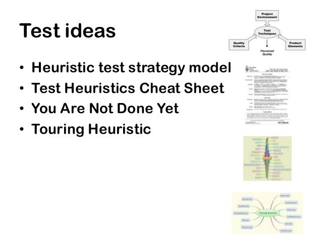 Test ideas•   Heuristic test strategy model•   Test Heuristics Cheat Sheet•   You Are Not Done Yet•   Touring Heuristic