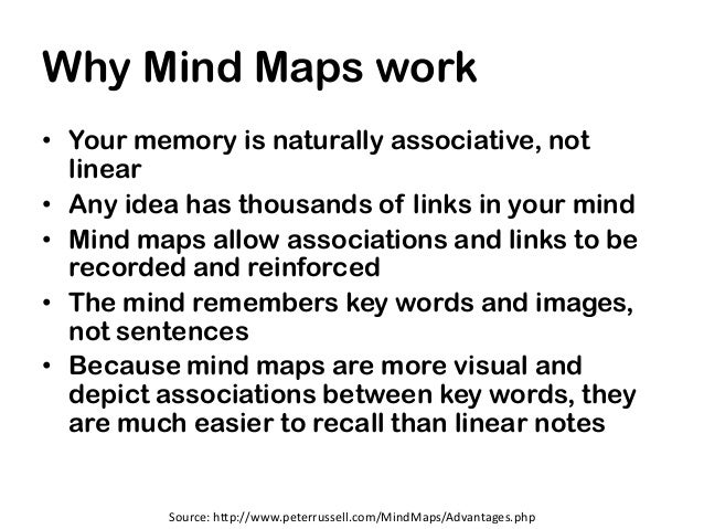 Why Mind Maps work• Your memory is naturally associative, not  linear• Any idea has thousands of links in your mind• Mind ...
